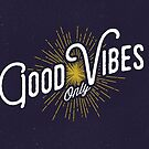 GOOD VIBES ONLY by Magdalena Mikos