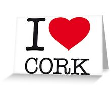 I ♥ CORK Greeting Card