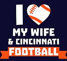 I Love My Wife And Cincinnati Football by fashionera