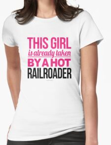 This Girl Is Already Taken By a Hot Railroader T-Shirt
