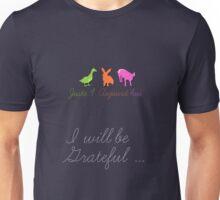 Juste4Aujourd'hui <NEW 2013> I will be grateful Unisex T-Shirt