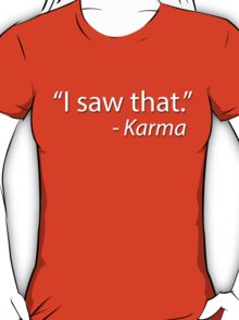 __i saw that: karma T-Shirt