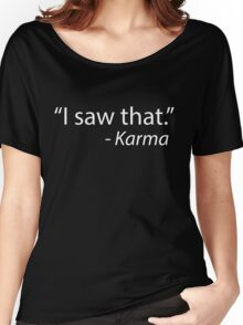 __i saw that: karma Women's Relaxed Fit T-Shirt