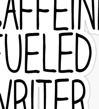 Caffeine Fueled Writer Sticker