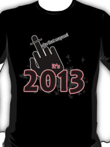 Take that mayans! It's 2013 T-Shirt