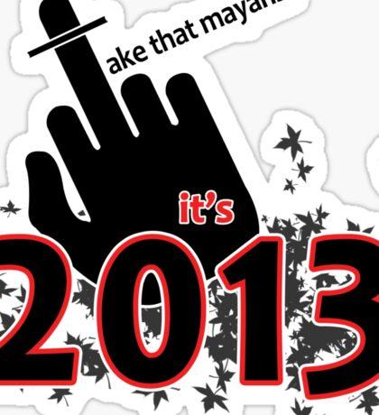 Take that mayans! It's 2013 Sticker