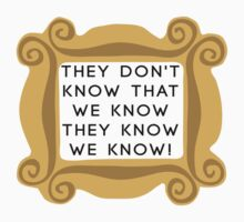 They Don't Know We Know - F.R.I.E.N.D.S by iTheressa