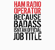 Awesome HAM Radio Operator because Badass Isn't an Official Job Title' Tshirt, Accessories and Gifts T-Shirt