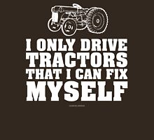 'I only drive tractors that I can fix myself' T-shirts, Hoodies, Accessories and Gifts T-Shirt