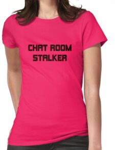 chat room stalker funny bro pub bar club tee Womens Fitted T-Shirt