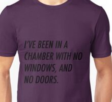 I've Been In A Chamber With No Windows, And No Doors Unisex T-Shirt