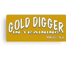 GOLD DIGGER IN TRAINING MINER'S KID Canvas Print