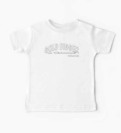 GOLD DIGGER IN TRAINING MINER'S KID Baby Tee