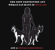 THE BEST PROTECTION ANY WOMAN CAN HAVE IS COURAGE AND A GERMAN SHEPHERD by annasarp