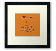 20 words or less Framed Print