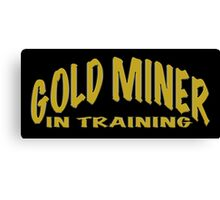 GOLD MINER IN TRAINING Canvas Print