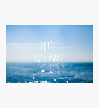 Let's Sail Away Photographic Print