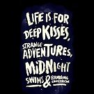 Life is for deep kisses, strange adventures, midnight swims and rambling conversations - Iphone Case  by sullat04