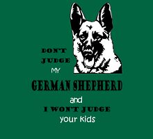 DON'T JUDGE MY GERMAN SHEPHERD AND I WON'T JUDGE YOUR KIDS  T-Shirt