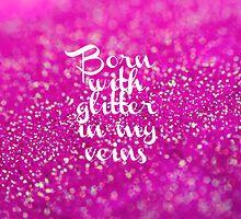 Glitter in my Veins (Pink) by PaperAngels