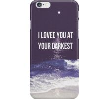 I loved you at your darkest (Ocean) - Iphone Case  iPhone Case/Skin