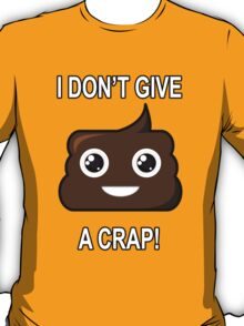 Don't give a cr*p! T-Shirt