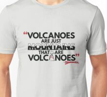 Volcanoes are just mountains...that are volcanoes Unisex T-Shirt