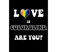 Love is Colorblind. Are You? Photographic Print