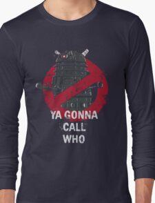 Who ya gunna call? Long Sleeve T-Shirt