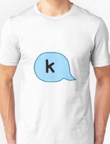 """""""k"""" text message T-Shirt"""