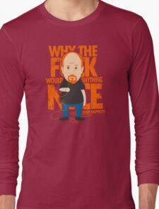 Why would anything nice ever happen? Long Sleeve T-Shirt