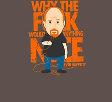 Why would anything nice ever happen? Unisex T-Shirt