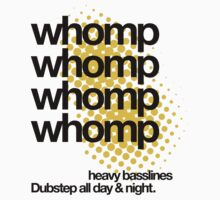 Whompp Whomp Whomp Dubstep All Day & Night. (light) by DropBass