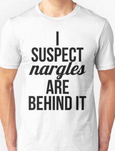 I Suspect Nargles Unisex T-Shirt