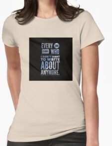 Every line is about who I don't want to write about anymore. T-Shirt