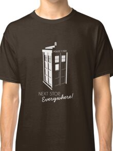 Police Call Box - Next Stop Everywhere! Classic T-Shirt