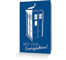Police Call Box - Next Stop Everywhere! Greeting Card