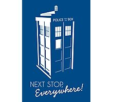 Police Call Box - Next Stop Everywhere! Photographic Print