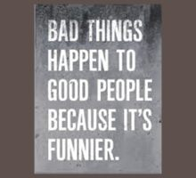bad things happen to good people  by LBray