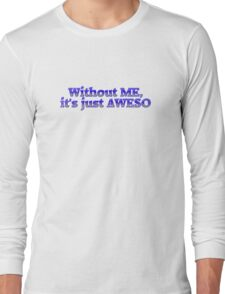 Without ME, it's just aweso Long Sleeve T-Shirt
