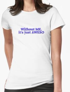 Without ME, it's just aweso Womens Fitted T-Shirt