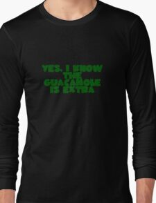 Yes, I know the guacamole is extra Long Sleeve T-Shirt