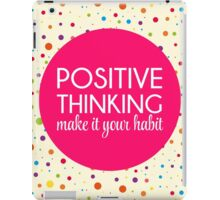 Positive Thinking Quote  iPad Case/Skin