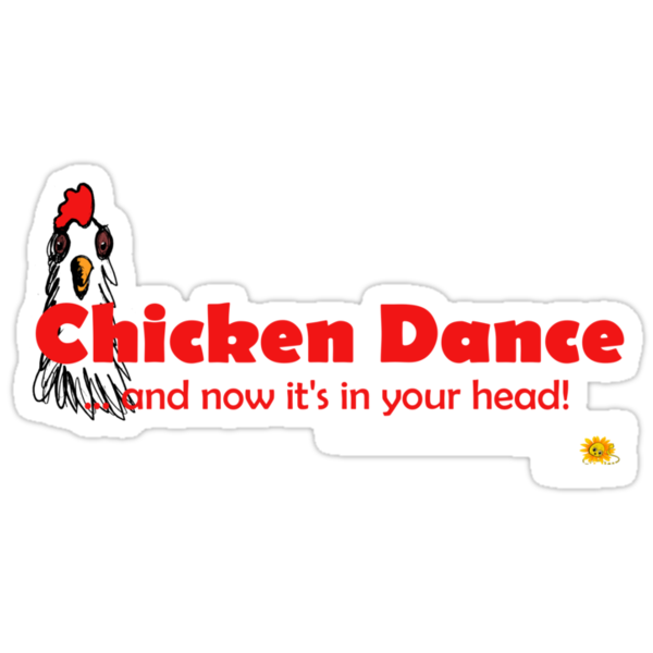 Chicken Dance: and now it's in your head. by Anne van Alkemade