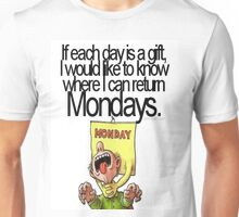 Why are mondays a 'gift' Unisex T-Shirt