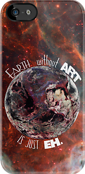 Earth Without 'Art' Is Just 'Eh' by AlliVanes
