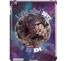 Earth Without 'Art' Is Just 'Eh' iPad Case/Skin