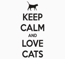 KEEP CALM AND LOVE CATS by RossComeaux
