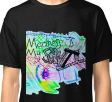 Madness Is My Sanity Classic T-Shirt