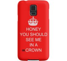 Honey You Should See My In A Crown Samsung Galaxy Case/Skin